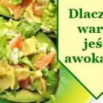 Dlaczego warto jeść awokado.