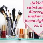 Bliższa ciału koszula – czyli jakie substancje nas trują w kosmetykach? – cz. 2