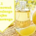 Naturalny olejek cytrynowy - sprawdź 11 jego zastosowań.